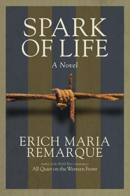 Spark of Life: A Novel of Resistance  by  Erich Maria Remarque