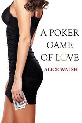 A Poker Game of Love  by  978 Alice H Walsh 13