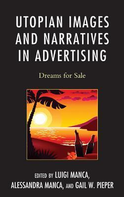 Utopian Images and Narratives in Advertising: Dreams for Sale Luigi Manca