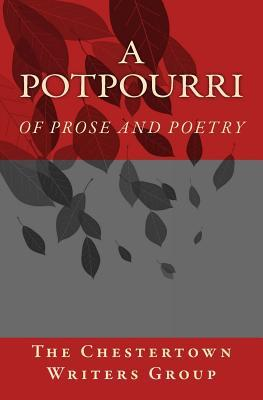 A Potpourri: Of Prose and Poetry  by  The Chestertown Writers Group