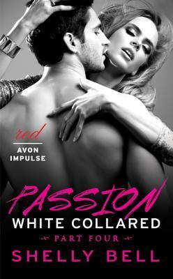 White Collared Part Four: Passion  by  Shelly Bell