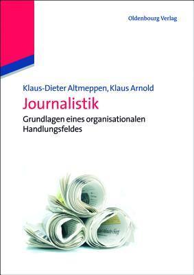 Journalistik: Grundlagen Eines Organisationalen Handlungsfeldes  by  Klaus-Dieter Altmeppen