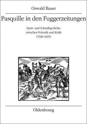 Pasquille in Den Fuggerzeitungen: Spott- Und Schmahgedichte Zwischen Polemik Und Kritik (1568-1605) Oswald Bauer