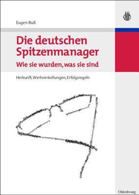 Die Deutschen Spitzenmanager - Wie Sie Wurden, Was Sie Sind: Herkunft, Wertvorstellungen, Erfolgsregeln  by  Eugen Buss