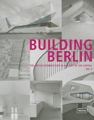 Building Berlin, Volume 3: The Latest Architecture in and Out of the Capital  by  Architektenkammer Berlin