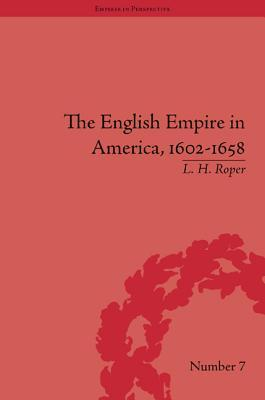 The English Empire in America, 1602-1658: Beyond Jamestown  by  L H Roper
