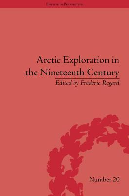 Arctic Exploration in the Nineteenth Century: Discovering the Northwest Passage  by  Frédéric Regard