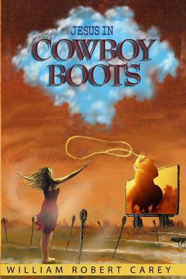 Jesus in Cowboy Boots William Robert Carey