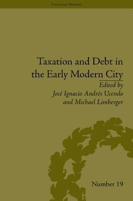 Taxation and Debt in the Early Modern City  by  Jose Ignacio Andres Ucendo