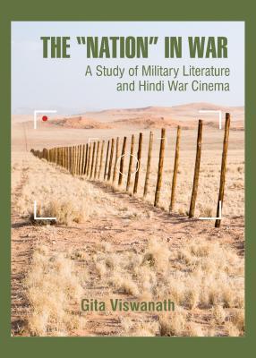 The Nation in War: A Study of Military Literature and Hindi War Cinema Gita Viswanath