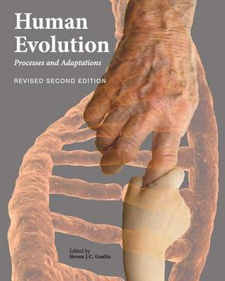 Human Evolution: Processes and Adaptations  by  Steven J.C. Gaulin