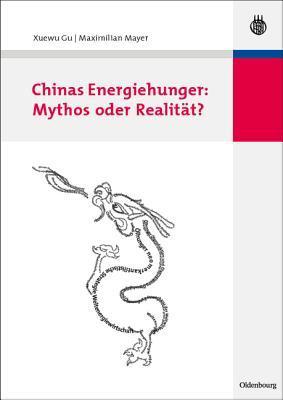 Chinas Energiehunger: Mythos Oder Realitat? Xuewu Gu