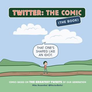 Twitter: The Comic (The Book): Comics Based on the Greatest Tweets of Our Generation Mike Rosenthal