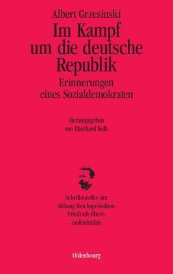 Im Kampf Um Die Deutsche Republik Albert Grzesinski