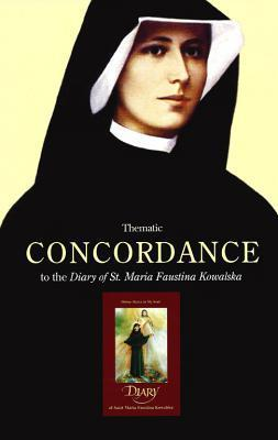 Thematic Concordance Of The Diary Of St. M. Faustina Kowalska  by  George W. Kosicki