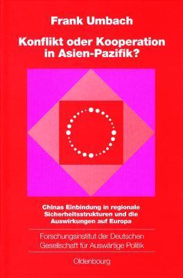 Konflikt Oder Kooperation in Asien-Pazifik?: Chinas Einbindung in Regionale Sicherheitsstrukturen Und Die Auswirkungen Auf Europa Frank Umbach