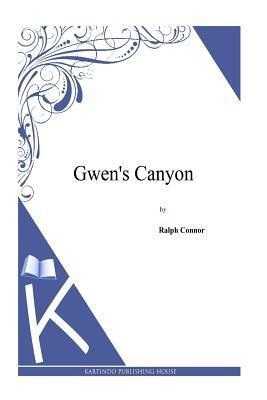 Gwens Canyon  by  Ralph Connor