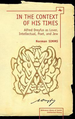 In the Context of His Times: Alfred Dreyfus as Lover, Intellectual, Poet, and Jew Norman Simms