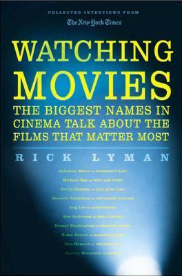 Watching Movies: The Biggest Names in Cinema Talk about the Films that Matter Most  by  Rick Lyman
