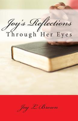 Joys Reflections  by  Joy L Brown