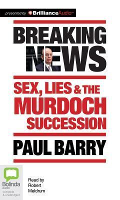 Breaking News: Sex, Lies & the Murdoch Succession Paul Barry
