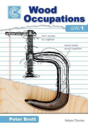 Wood Occupations Level 1 Course Companion  by  Peter Brett