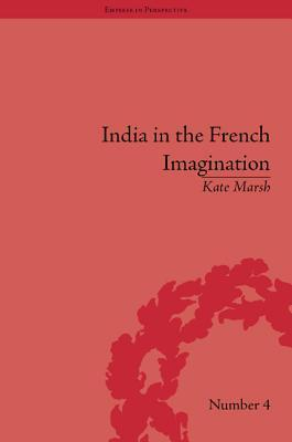 India in the French Imagination: Peripheral Voices, 1754-1815 Kate Marsh