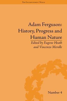 Adam Ferguson: History, Progress and Human Nature  by  Eugene Heath