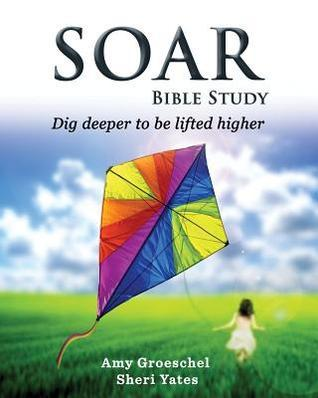Soar: Discovery to Knowing God More  by  Amy Groeschel