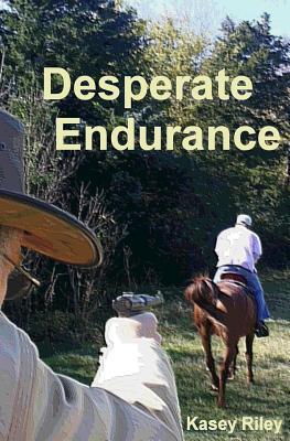 DESPERATE ENDURANCE Kasey Riley