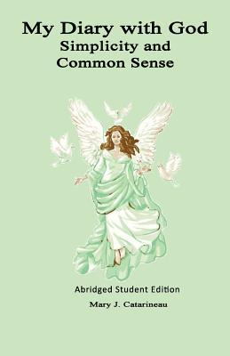 My Diary with God: Simplicity and Common Sense  by  Mary J. Catarineau