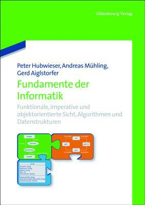 Fundamente Der Informatik: Funktionale, Imperative Und Objektorientierte Sicht, Algorithmen Und Datenstrukturen.  by  Peter Hubwieser