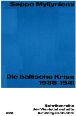 Die Baltische Krise 1938-1941  by  Seppo Myllyniemi