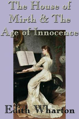 The House of Mirth & the Age of Innocence  by  Edith Wharton