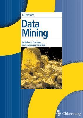 Data Mining: Verfahren, Prozesse, Anwendungsarchitektur  by  Helge Petersohn