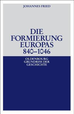 Die Formierung Europas 840-1046  by  Johannes Fried