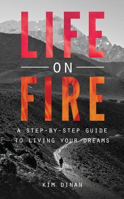 Life on Fire: A Step-By-Step Guide to Living Your Dreams  by  Kim Dinan