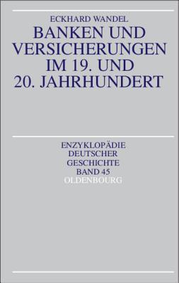 Banken Und Versicherungen Im 19. Und 20. Jahrhundert  by  Eckhard Wandel