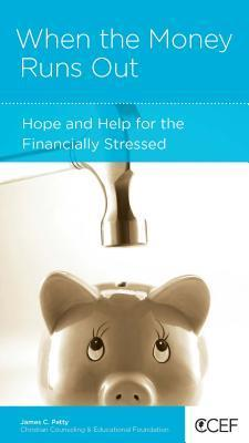When The Money Runs Out: Hope And Help For The Financially Stressed James C. Petty