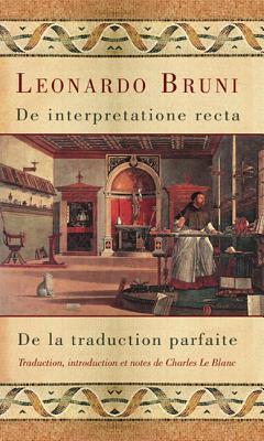 de Interpretatione Recta - de La Traduction Parfaite  by  Leonardo Bruni