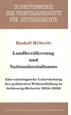 Landbevolkerung Und Nationalsozialismus: Eine Soziologische Untersuchung Der Politischen Willensbildung in Schleswig-Holstein 1918-1932 Rudolf Heberle