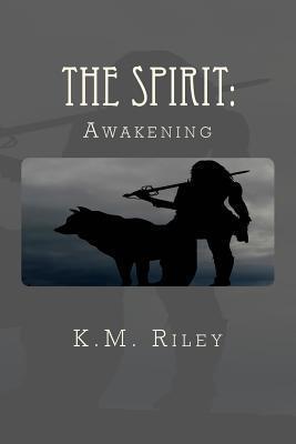 The Spirit: : Awakening  by  K.M. Riley