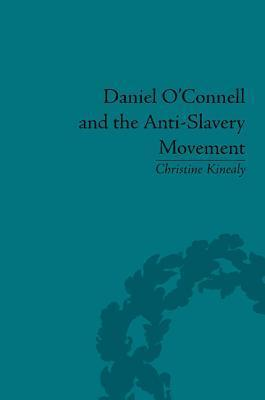 Daniel OConnell and the Anti-Slavery Movement: The Saddest People the Sun Sees  by  Christine Kinealy