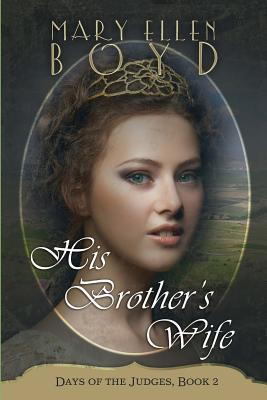 His Brothers Wife (Days of the Judges, #2)  by  Mary Ellen Boyd