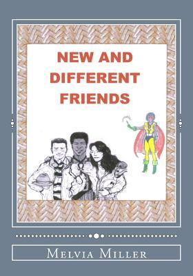 New and Different Friends: * Can We All Get Along ? * Melvia Miller