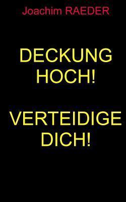 Deckung Hoch! Verteidige Dich!  by  Joachim Raeder