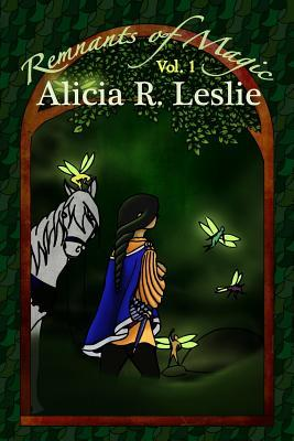 Remnants of Magic  by  Alicia Renae Leslie