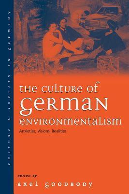 The Culture of German Environmentalism: Anxieties, Visions, Realities Axel Goodbody