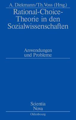 Rational-Choice-Theorie in Den Sozialwissenschaften: Anwendungen Und Probleme. Rolf Ziegler Zu Ehren Andreas Diekmann
