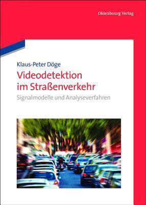 Videodetektion Im Strassenverkehr: Signalmodelle Und Analyseverfahren Klaus-Peter Doge